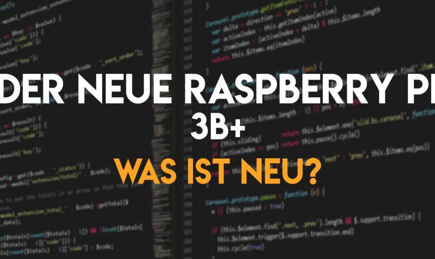 Der Raspberry Pi 3B+ – Was ist neu?